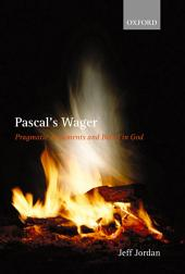 Pascal's Wager: Pragmatic Arguments and Belief in God