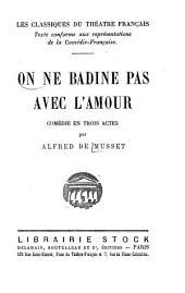 On ne badine pas avec l'amour: comédie en trois actes [Publiée en 1834, représentée pour la première fois ... 1861 ...]