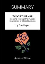 SUMMARY - The Culture Map: Breaking Through The Invisible Boundaries Of Global Business By Erin Meyer
