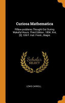 Curiosa Mathematica  Pillow Problems Thought Out During Wakeful Hours  Third Edition  1894  XVII   2   109 P  Incl  Front   Diagrs PDF