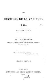 The duchess de la Vallière, a play, by the author of 'Eugene Aram'.