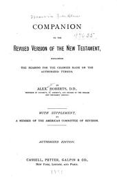Companion to the Revised Version of the New Testament: Explaining the Reasons for the Changes Made on the Authorized Version