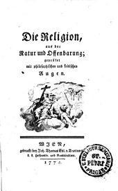 Die Religion, aus der Natur und Offenbarung; geprüfet mit philosophischen und kritischen Augen