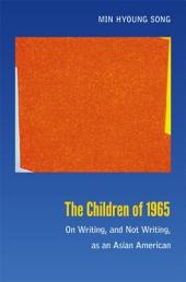 The Children of 1965: On Writing, and Not Writing, as an Asian American