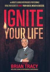 Ignite Your Life: The World's Leading Entrepreneurs and Professionals.