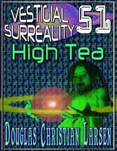 Vestigial Surreality: 51: High Tea