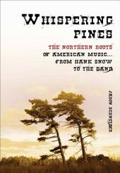 Whispering Pines: The Northern Roots of American Music... from Hank Snow to the Band