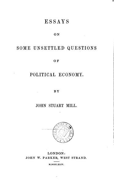 Download Essays on Some Unsettled Questions of Political Economy Book