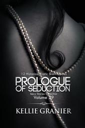 Prologue of Seduction (Sexy Stories Collection Volume 39): 12 Historical Erotic Short Stories