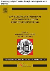 23 European Symposium on Computer Aided Process Engineering: Biomass pyrolysis kinetics through thermogravimetric analysis