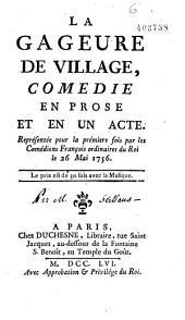 Le Gageure de village : comédie en prose et en un acte, représentée pour la première fois par les Comédiens français ordinaires du Roi, le 26 mai 1756 (par Colomb de Seillans)