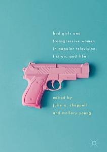 Bad Girls and Transgressive Women in Popular Television  Fiction  and Film PDF