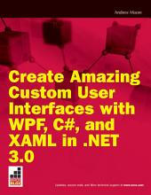 Create Amazing Custom User Interfaces with WPF, C#, and XAML in .NET 3.0