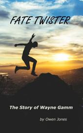 Fate Twister: The Story of Wayne Gamm