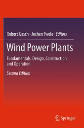 Wind Power Plants: Fundamentals, Design, Construction and Operation, Edition 2