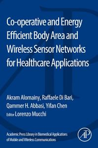 Co operative and Energy Efficient Body Area and Wireless Sensor Networks for Healthcare Applications
