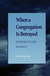 When a Congregation Is Betrayed: Responding to Clergy Misconduct