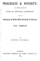 Progress and Poverty: An Inquiry Into the Cause of Industrial Depressions, and of Increase of Want with Increase of Wealth. The Remedy