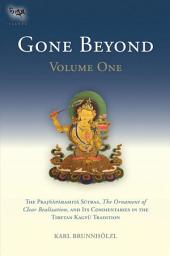 Gone Beyond: The Prajnaparamita Sutras, The Ornament of Clear Realization, and Its Commentaries in the Tibetan Kagyu Tradition, Volume 1