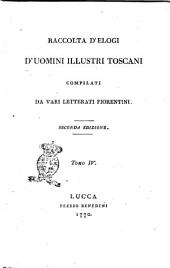 Raccolta d'elogi d'uomini illustri toscani compilati da vari letterati fiorentini ... Tomo 1. (-4.): Volume 4