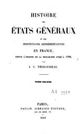 Histoire de Etats Generaux et des Institutions representatives en France, depuis l'origine de la monarchie jusqu'a 1789. -Paris, Paulin 1842. Vol. 1.2