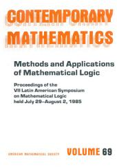 Methods and Applications of Mathematical Logic: Proceedings of the VII Latin American Symposium on Mathematical Logic Held July 29-August 2, 1985