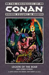 The Chronicles of Conan Volume 26: Legion of the Dead and Other Stories: Volume 26