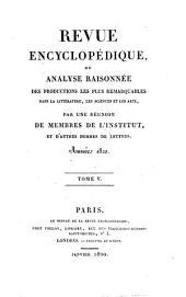 Revue encyclopédique, ou analyse raisonnée des productions les plus remarquables dans la politique, les sciences, l'industrie et les beaux-arts: recueil mensuel, Volume5