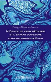 N'Dandu le vieux pêcheur et l'enfant du fleuve: Contes du royaume Kongo
