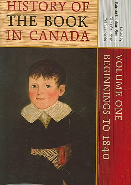 History of the Book in Canada  Beginnings to 1840 PDF