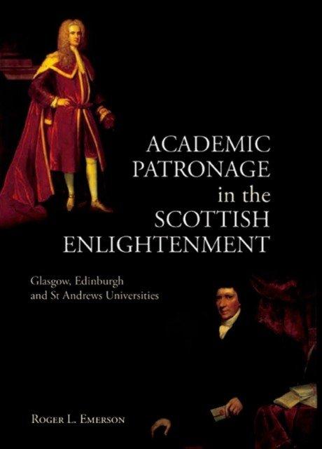 Academic Patronage in the Scottish Enlightenment: Glasgow, Edinburgh and St Andrews Universities