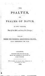 The Psalter Or Psalms Of David In Two Versions That Of The Bible And That Of The Liturgy With The Order Of Morning And Evening Prayer Etc Book PDF