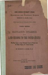 Maryland's Influence Upon Land Cessions to the United States: With Minor Papers on George Washington's Interest in Western Lands, the Potomac Company, and a National University, Volume 3