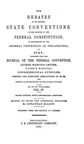 The Debates in the Several State Conventions on the Adoption of the Federal Constitution, as Recommended by the General Convention at Philadelphia, in 1787: Volume 4