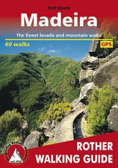 Madeira: The finest levada and mountain walks - 60 walks