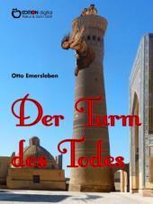 Der Turm des Todes: Historische Abenteuererzählungen über drei Kontinente und die Weltmeere
