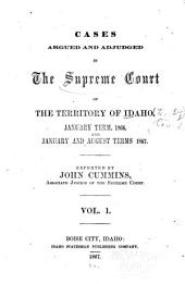 Cases Argued and Adjudged in the Supreme Court of the Territory of Idaho: January Term, 1866, and January and August Terms, 1867