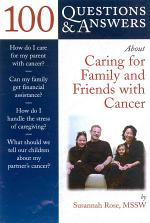 100 Questions & Answers about Caring for Family Or Friends with Cancer