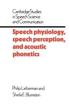 Speech Physiology  Speech Perception  and Acoustic Phonetics PDF