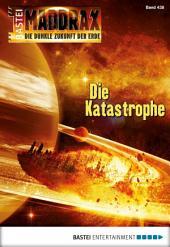 Maddrax - Folge 438: Die Katastrophe