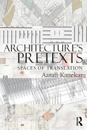 Architecture's Pretexts: Spaces of Translation