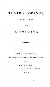Teatro espanol dado a luz por A. Norwich. Edicion segunda invariade: Volumen 2