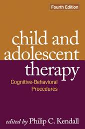 Child and Adolescent Therapy, Fourth Edition: Cognitive-Behavioral Procedures, Edition 4