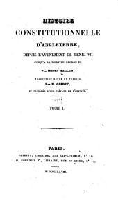 Histoire constitutionnelle d'Angleterre, depuis l'avènement de Henri VII jusqu'à la mort de George II: Volume1