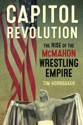 Capitol Revolution: The Rise of the McMahon Wrestling Empire
