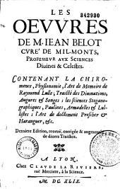 Oeuvres de M. Jean Belot: contenant la chiromence, physionomie, l'art de la mémoire de Raymond Lulle