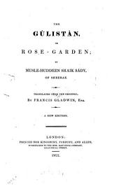 The Gûlistân, Or, Rose-garden