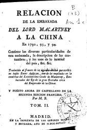 Relacion de la embaxada del Lord Macartney a la China en 1792, 93 y 94: contiene las diversas particularidades de esta embaxada, la descripcion de las costumbres, y los usos de lo interior del pais, Volumen 2