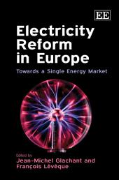 Electricity Reform in Europe: Towards a Single Energy Market