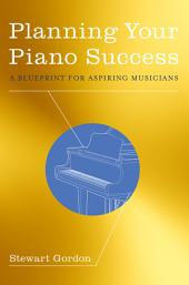 Planning Your Piano Success: A Blueprint for Aspiring Musicians